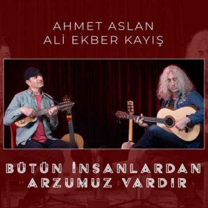 Ahmet Aslan & Ali Ekber Kayış Yeni Bütün İnsanlardan Arzumuz Vardır Şarkısını İndir
