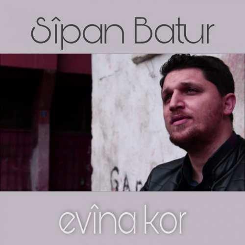Sîpan Batur Yeni Evîna Kor Şarkısını İndir