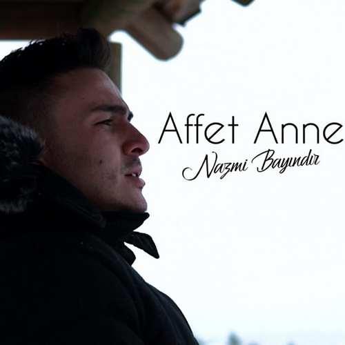 Nazmi Bayındır Yeni Affet Anne Şarkısını İndir