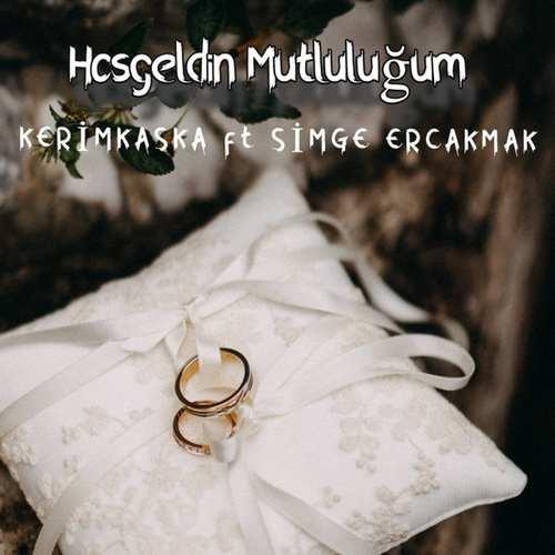 Kerim Kaşka & Simge Erçakmak Yeni Hoş Geldin Mutluluğum Şarkısını İndir