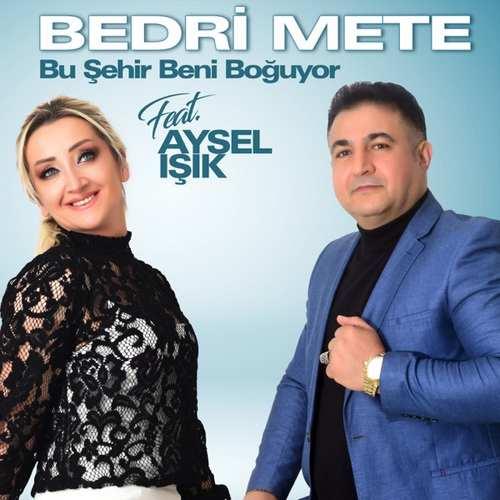 Bedri Mete Yeni Bu Şehir Beni Boğuyor (feat. Aysel Işık) Şarkısını İndir