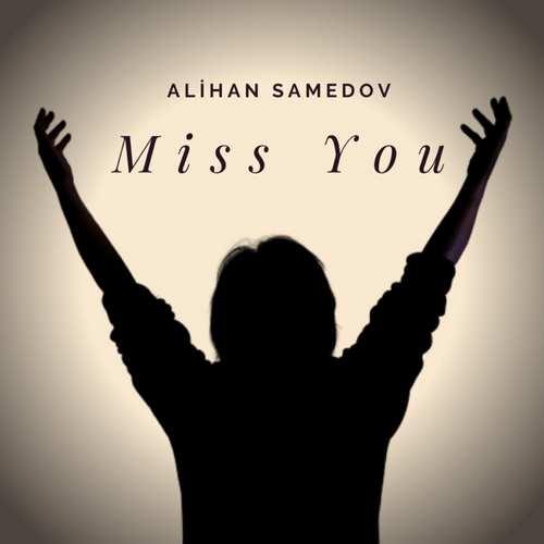Alihan Samedov Yeni Miss You Şarkısını İndir