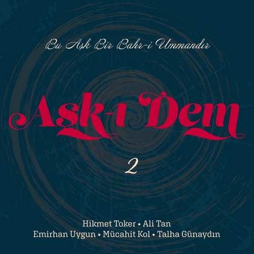 Hikmet Toker, Ali Tan & Mücahit Kol Yeni Bu Aşk Bir Bahri Ummandır Aşk-ı Dem Vol.2 Şarkısını İndir