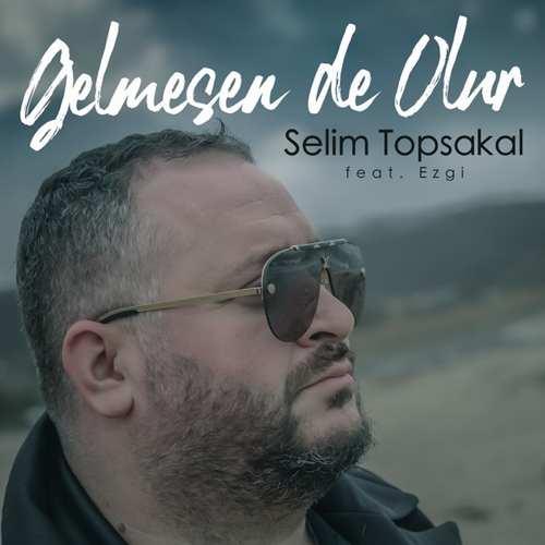 Selim Topsakal Yeni Gelmesen De Olur (feat. Ezgi) Şarkısını İndir