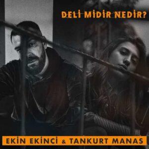 Ekin Ekinci & Tankurt Manas Yeni Deli midir Nedir Şarkısını İndir