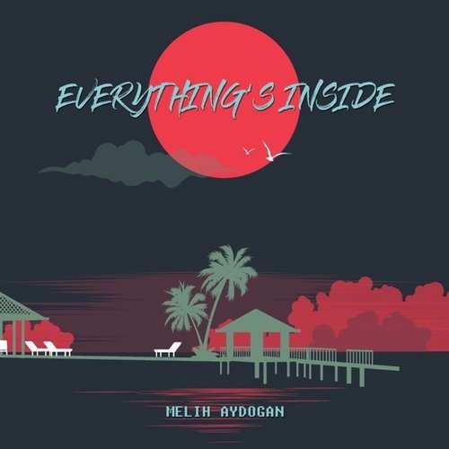 Melih Aydogan Yeni Everything's Inside Şarkısını İndir