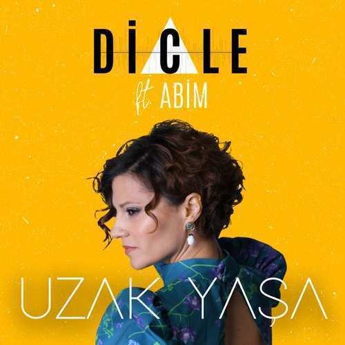 Dicle Yeni Uzak Yaşa (feat. Abim) Şarkısını İndir