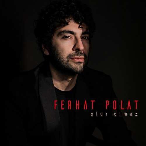 Ferhat Polat Yeni Olur Olmaz Şarkısını İndir
