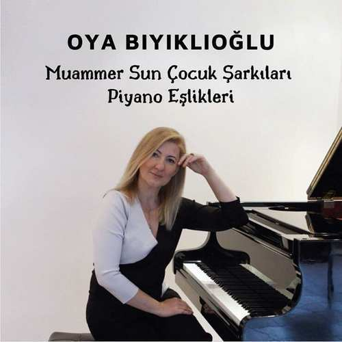 Oya Bıyıklıoğlu Yeni Muammer Sun Çocuk Şarkıları Piyano Eşlikleri Full Albüm İndir