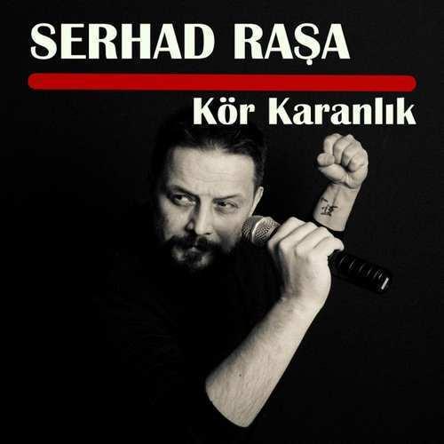 Serhad Raşa Yeni Kör Karanlık Şarkısını İndir