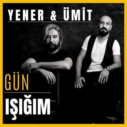 Yener & Ümit Yeni Gün Işığım Şarkısını İndir