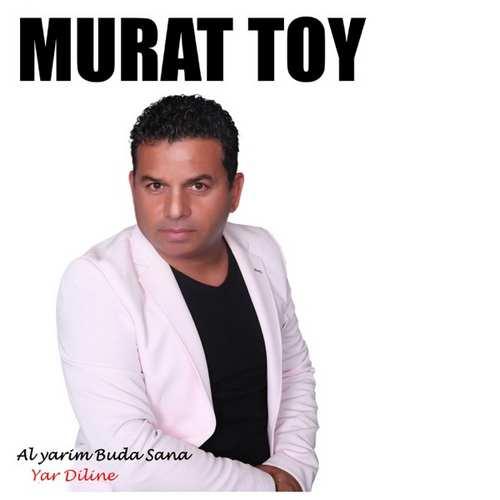 Murat Toy Yeni Al Yarim Bu Da Sana Yar Diline Şarkısını İndir
