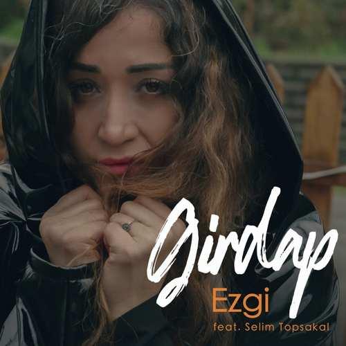 Ezgi Yeni Girdap (feat. Selim Topsakal) Şarkısını İndir
