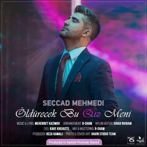 Seccad Mehmedi Yeni Oldurecek Bu Qız Meni Şarkısını İndir