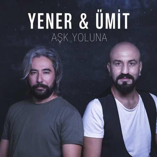 Yener & Ümit Yeni Aşk Yoluna Şarkısını İndir