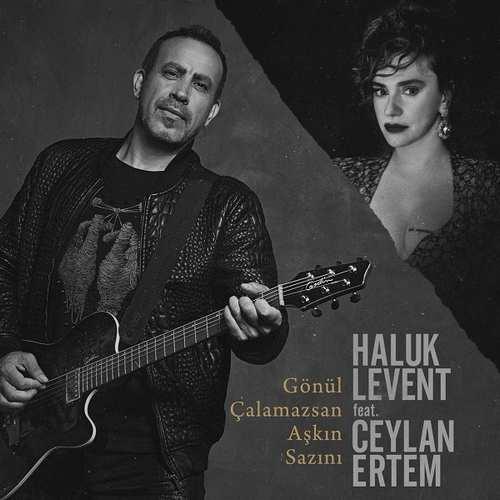 Haluk Levent Ft Ceylan Ertem Yeni Gönül Çalamazsan Aşkın Sazını Şarkısını İndir