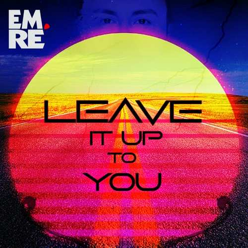 Emre Tezcan Yeni Leave It Up To You Şarkısını İndir