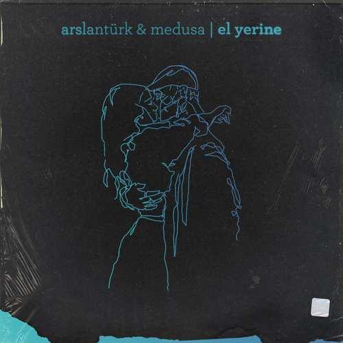 Arslantürk Ft Medusa Yeni El Yerine Şarkısını İndir