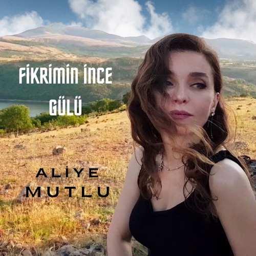Aliye Mutlu Yeni Fikrimin İnce Gülü Şarkısını İndir