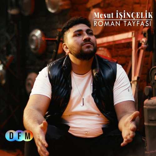 MESUT İŞİNÇELİK Yeni Roman Tayfası Şarkısını İndir