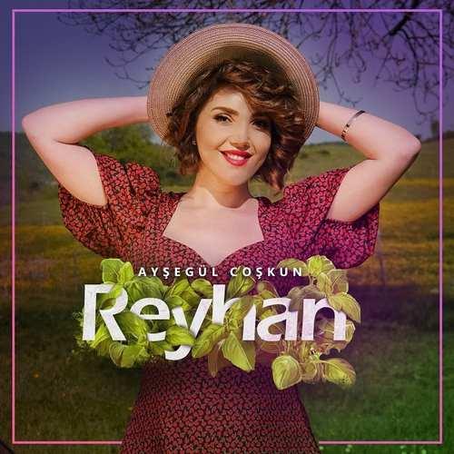 Ayşegül Coşkun Yeni Reyhan Şarkısını İndir