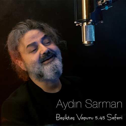 Aydın Sarman Yeni Beşiktaş Vapuru 5.45 Seferi Şarkısını İndir