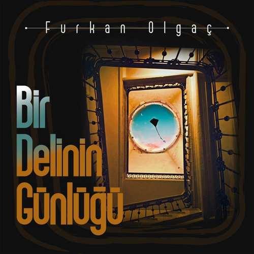 Furkan Olgaç Yeni Bir Delinin Günlüğü Şarkısını İndir