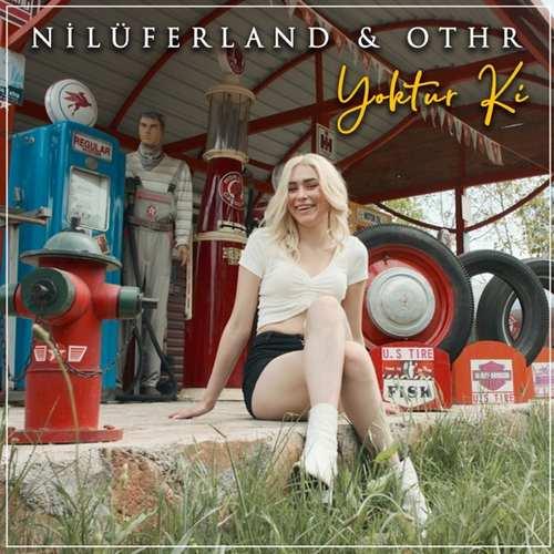 Nilüferland & OTHR Yeni Yoktur Ki Şarkısını İndir