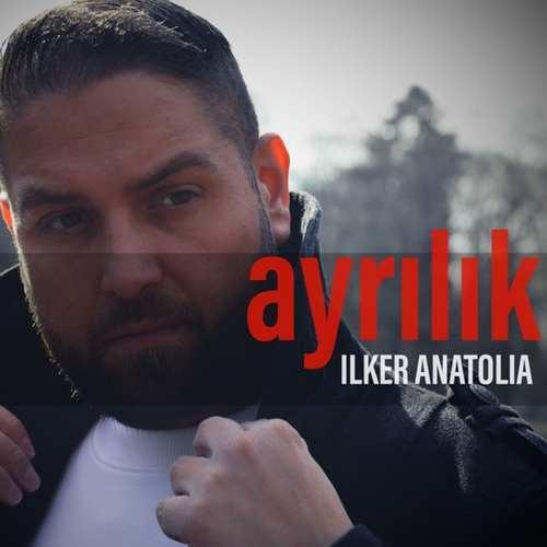 Ilker Anatolia Yeni Ayrılık Şarkısını İndir
