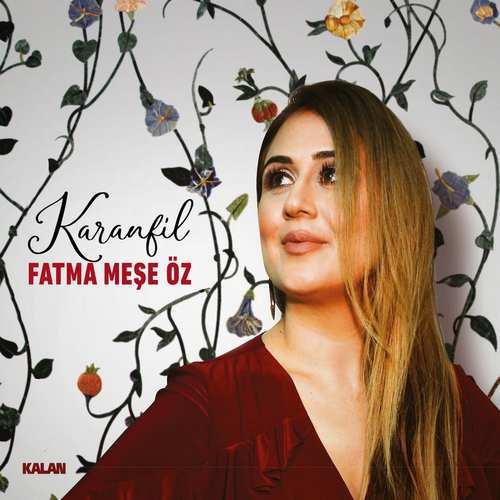 Fatma Meşe Öz Yeni Karanfil Full Albüm İndir