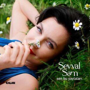Şevval Sam Yeni Sen Bu Yaylaları Şarkısını İndir