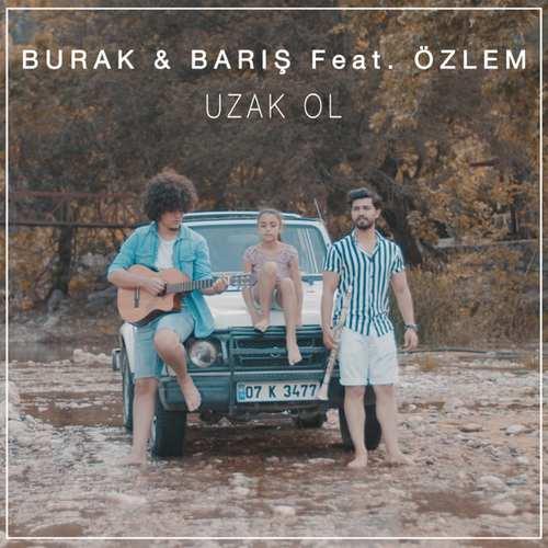 Burak & B.Aris Yeni Uzak Ol (feat. Özlem) Şarkısını İndir