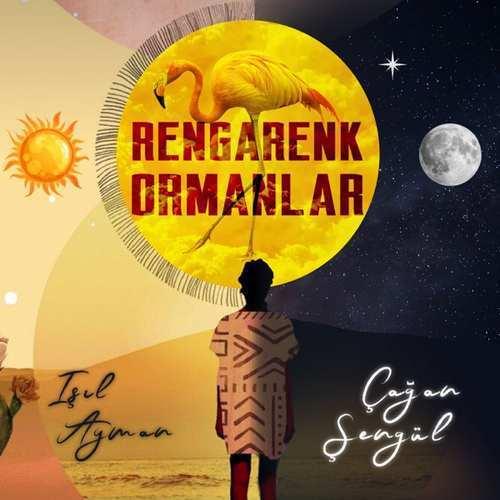 Çağan Şengül & Işıl Ayman Yeni Rengarenk Ormanlar Şarkısını İndir