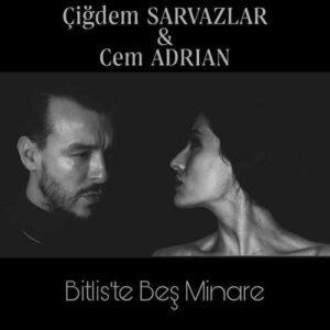 Çiğdem Sarvazlar ft Cem Adrian Yeni Bitlis'te Beş Minare Şarkısını İndir