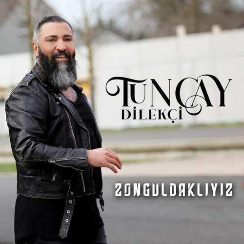 Tuncay Dilekçi Yeni Zonguldaklıyız Şarkısını İndir