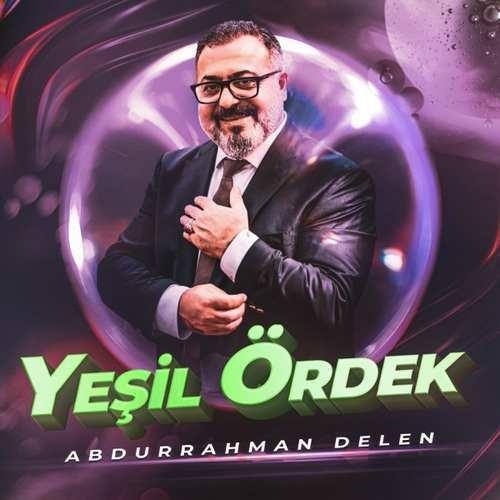Abdurrahman Delen Yeni Yeşil Ördek (Remix) Şarkısını İndir