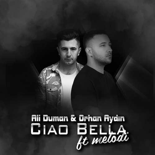 Ali Duman & Orhan Aydın Yeni Ciao Bella (feat. Melodi) Şarkısını İndir