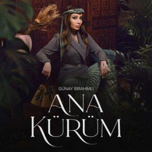 Günay Ibrahimli Yeni Ana Kürüm Şarkısını İndir