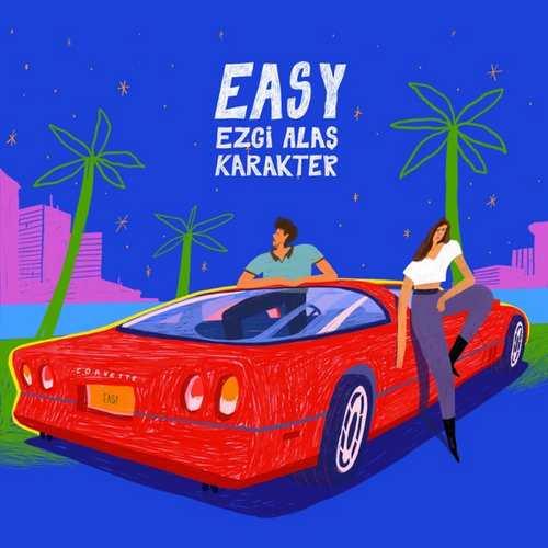 Karakter & Ezgi Alaş Yeni Easy Şarkısını İndir