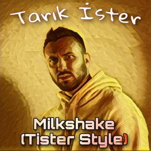 Tarık İster Yeni Milkshake (Tister Style) Şarkısını İndir