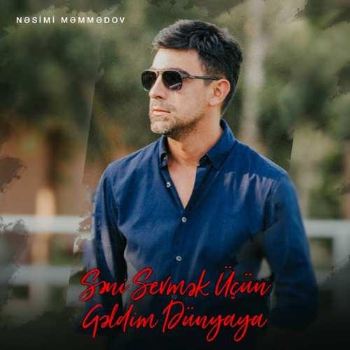 Nəsimi Məmmədov Yeni Səni Sevmək Üçün Gəldim Dünyaya Şarkısını İndir