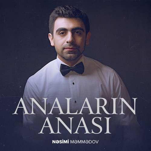 Nəsimi Məmmədov Yeni Anaların Anası Şarkısını İndir