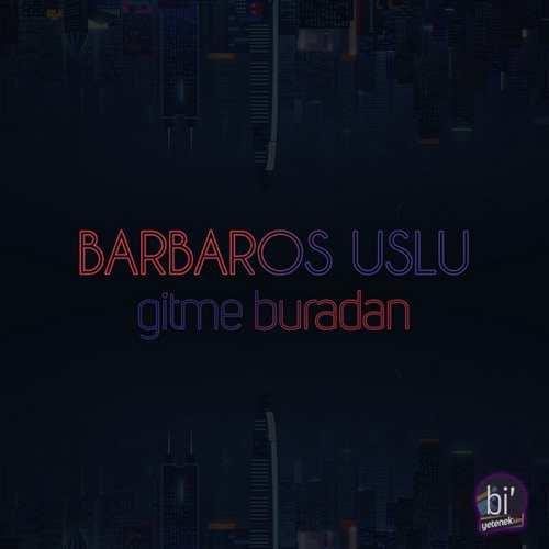 Barbaros Uslu Yeni Gitme Buradan Şarkısını İndir