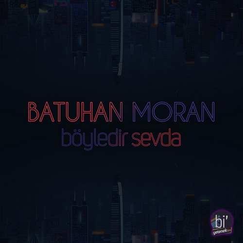 Batuhan Moran Yeni Böyledir Sevda Şarkısını İndir