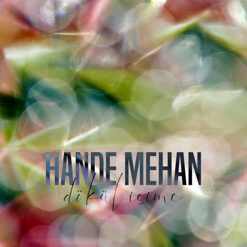 Hande Mehan Yeni Dökül Içime Şarkısını İndir
