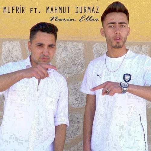 Mufrir Yeni Narin Eller (feat. Mahmut Durmaz) Şarkısını İndir