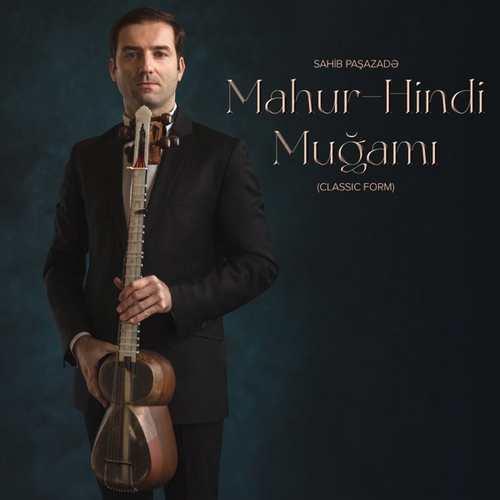 Sahib Paşazadə Yeni Mahur-Hindi Muğamı Şarkısını İndir