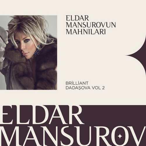 Eldar Mansurov & Brilliant Dadaşova Yeni Eldar Mansurovun Mahnıları Vol. 2 Full Albüm İndir