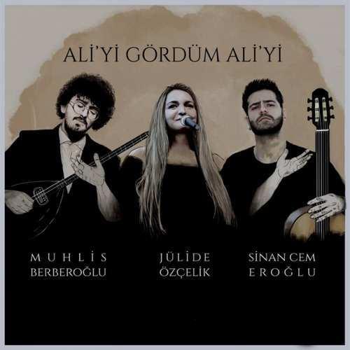 Muhlis Berberoğlu Ft Sinan Cem Eroğlu & Jülide Özçelik Yeni Ali'yi Gördüm Ali'Yi Şarkısını İndir