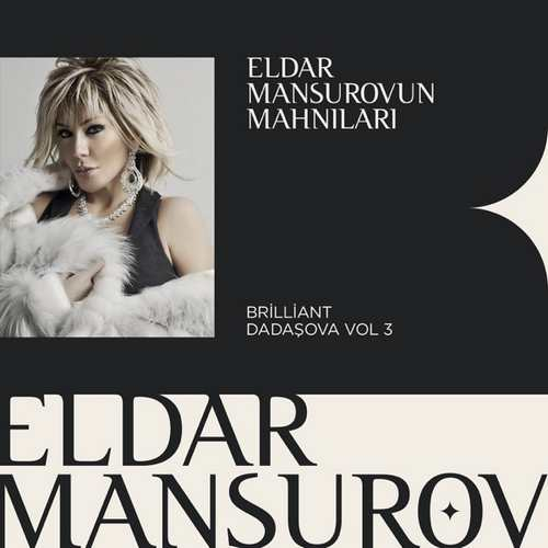 Eldar Mansurov & Brilliant Dadaşova Yeni Eldar Mansurovun Mahnıları Vol. 3 Full Albüm İndir